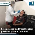 Seis atletas testam positivo para a Covid-19 no Brasil